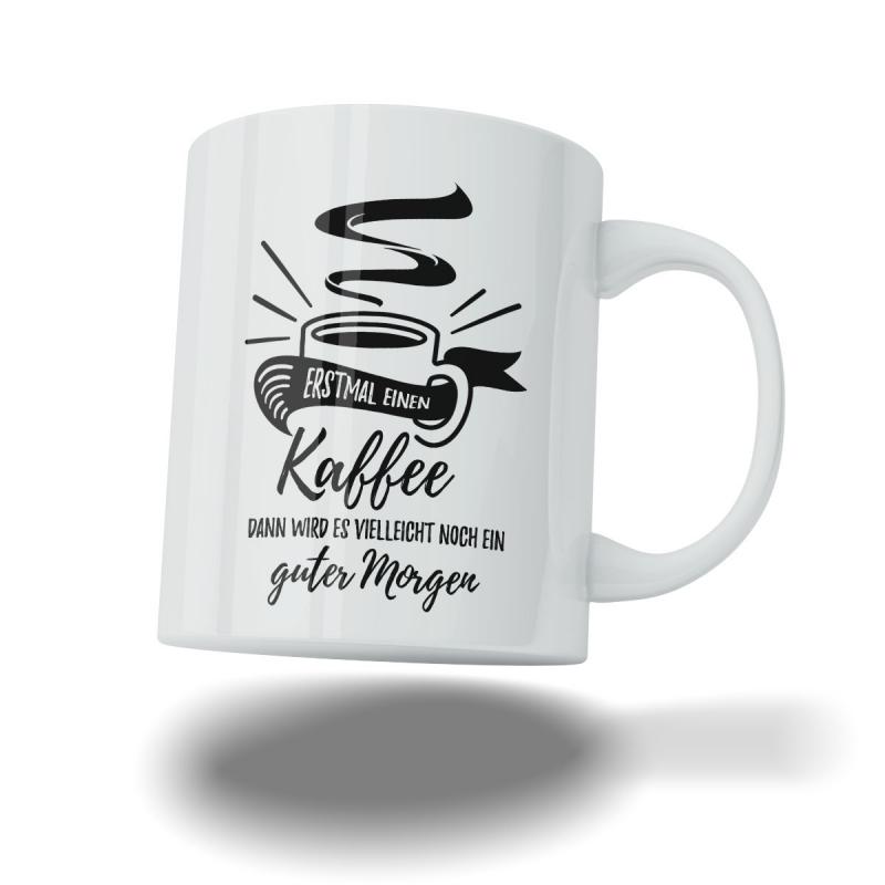 Kaffee Tasse Becher Erstmal Kaffee...